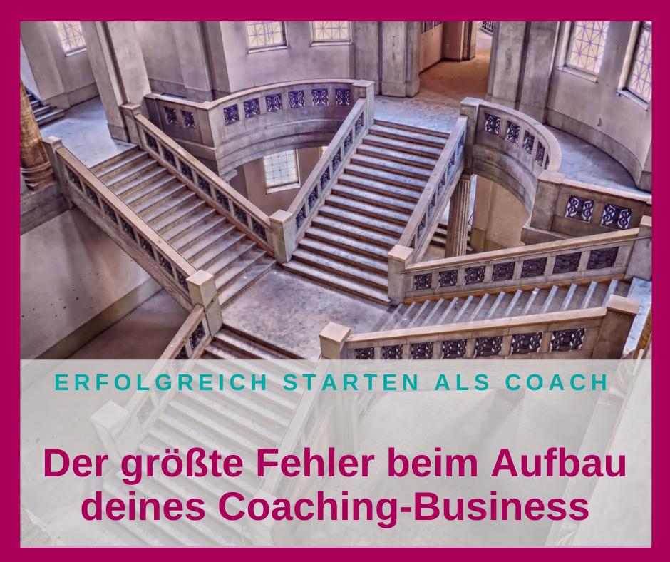 Der größte Fehler beim Aufbau deines Coaching-Business