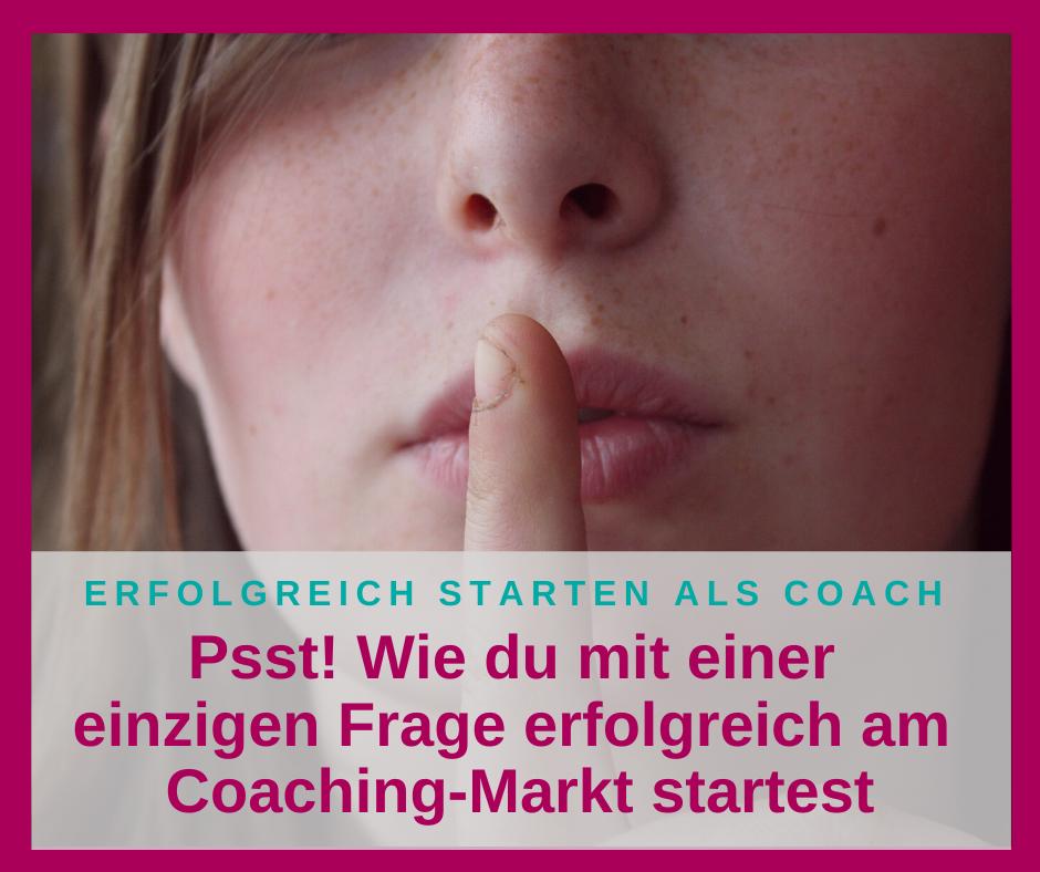 Psst! Wie du mit einer einzigen Frage erfolgreich am Coaching-Markt startest