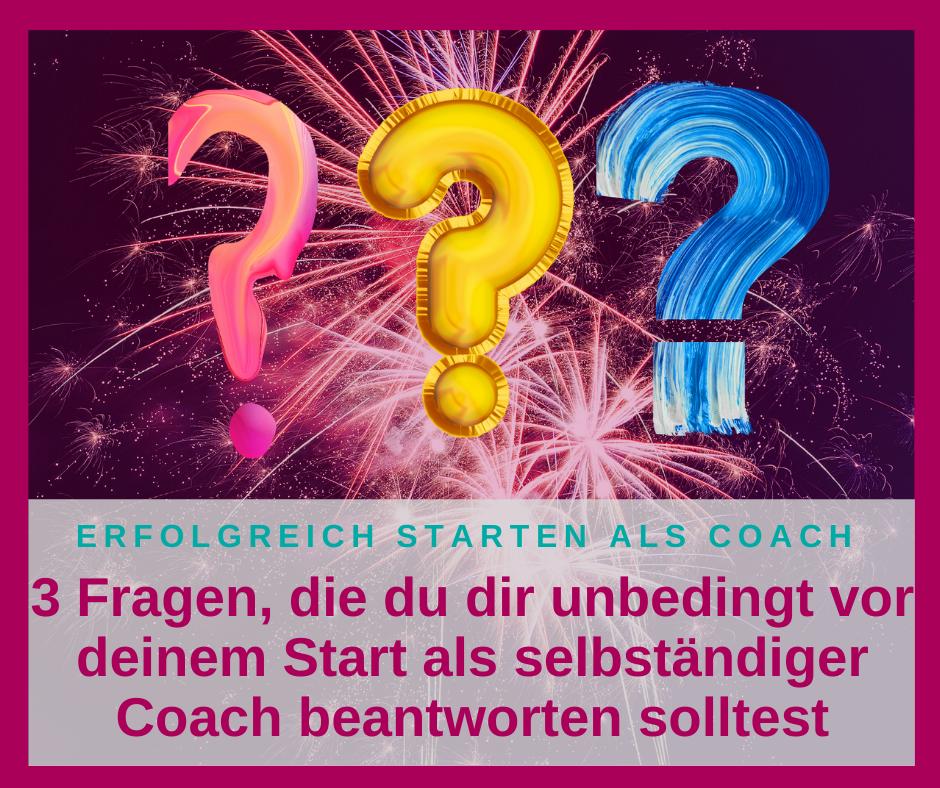 3 Fragen, die du dir unbedingt vor deinem Start als selbständiger Coach beantworten solltest