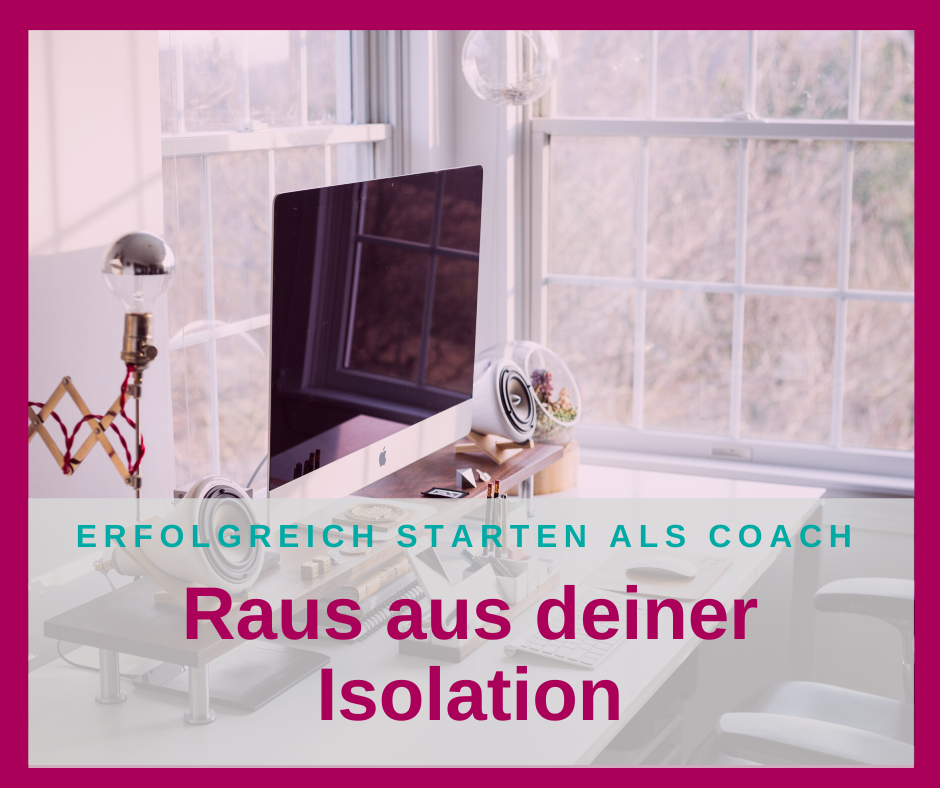Raus aus deiner Isolation beim Aufbau deines Coaching-Business