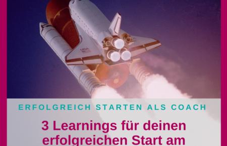 3 Learnings für deinen erfolgreichen Start am Coaching-Markt