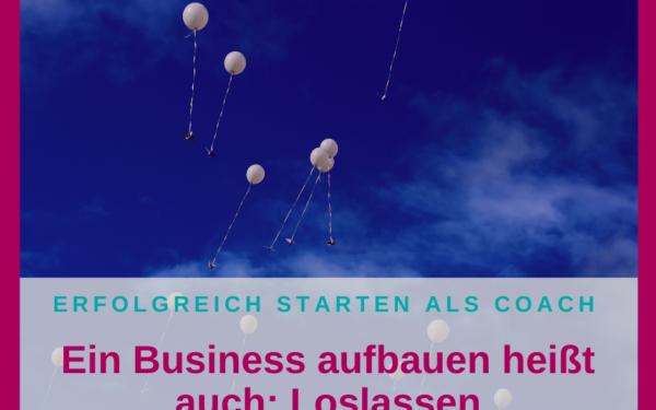 Ein Business aufbauen heißt auch: Loslassen
