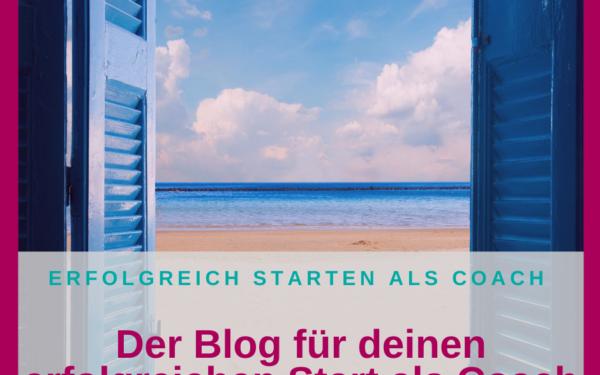 Der Blog für deinen erfolgreichen Start als Coach