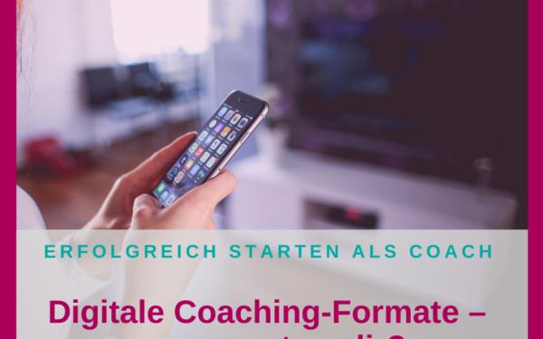 Digitale Coaching-Formate – was passt zu dir?