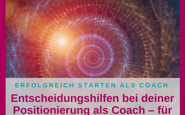 Entscheidungshilfen bei deiner Positionierung als Coach – für vielseitig interessierte Frauen