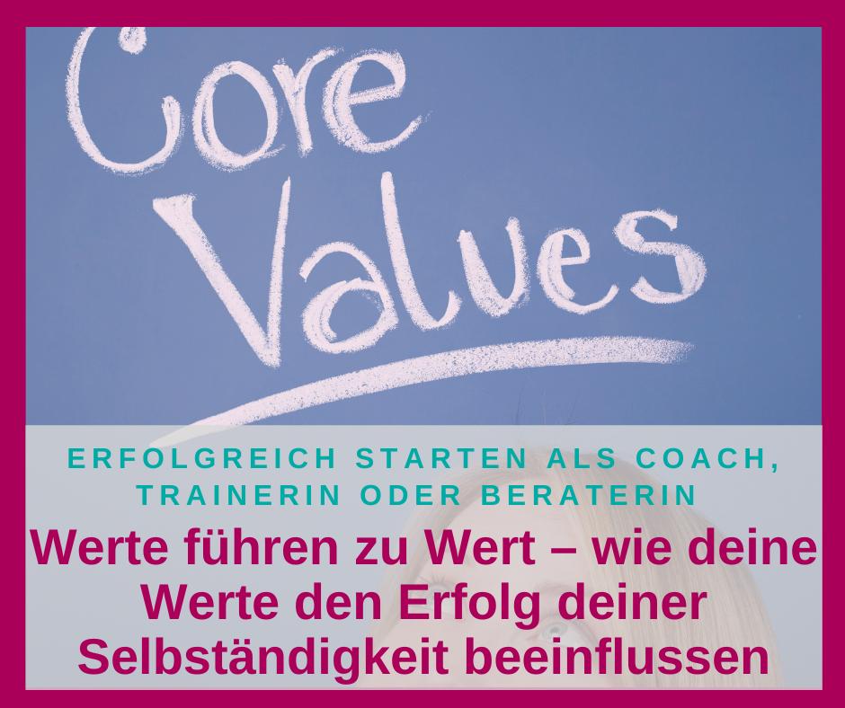 Werte führen zu Wert – wie deine Werte den Erfolg deiner Selbständigkeit beeinflussen