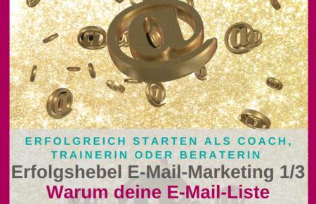 Erfolgshebel E-Mail-Marketing – warum deine E-Mail-Liste Gold wert ist (1/3)